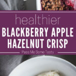 A large casserole dish of healthier blackberry apple hazelnut crisp. A second picture is a close-up of blackberry apple hazelnut crips served in a bowl with vanilla ice cream.