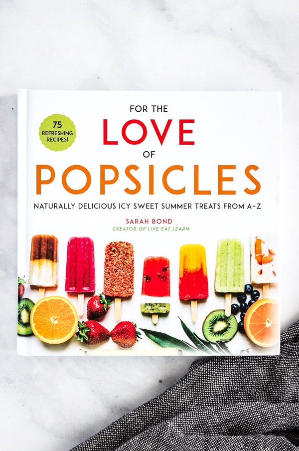 A newly released cookbook authored by Sarah Bond, creator of the blog Live Eat Learn, called For the Love of Popsicles: Naturally Delicious Icy Sweet Summer Treats From A-Z.